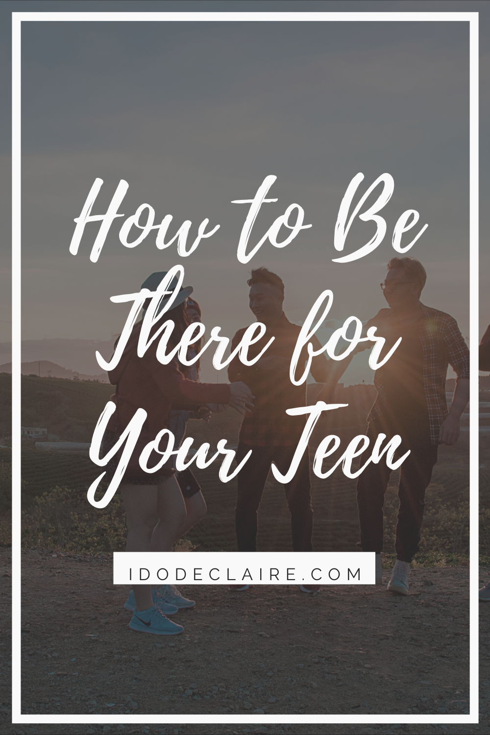 How to Be There for Your Teen