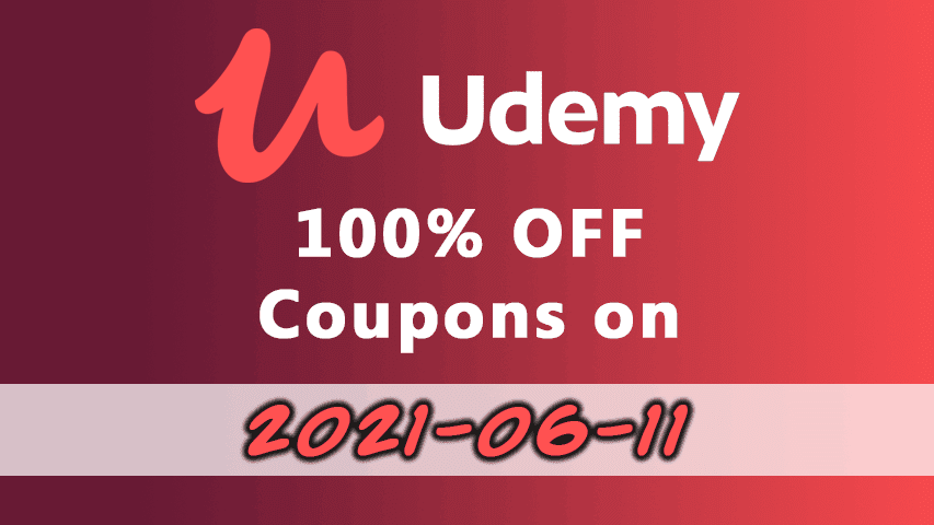 2021-06-11: 100% OFF Udemy Course Coupons - UdemyFreeCoup