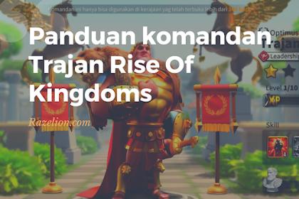 Panduan lengkap komandan Trajan in Rise of Kingdoms
