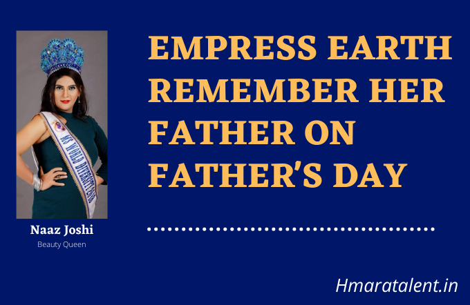 Empress Earth 2021 Remembers Her Father on This Father's Day | Hmaratalent