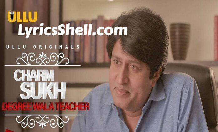 Charmsukh Degree Wala Teacher Web Series (2019) Ullu: Cast, All Episodes Online, Watch Online