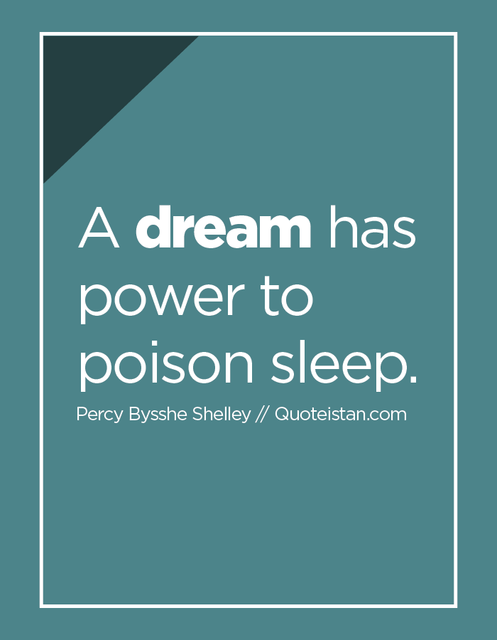 A dream has power to poison sleep.