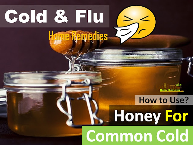 honey for cold, how to use honey for cold relief fast, cold and flu relief, honey tea for cold and flu, how to get rid of cold, common cold, home remedies for cold, get rid of cold fast, cold treatment, cold home remedies, how to treat cold, cold relief,