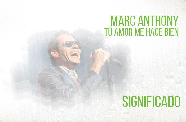 Tú Amor Me Hace Bien significado de la canción Marc Anthony.