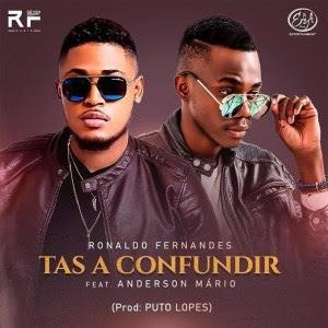 Ronaldo Fernandes – Tás a Confundir (Feat Anderson Mário)