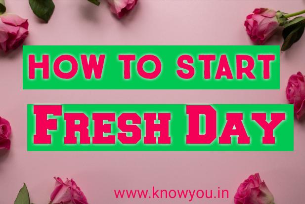 Everyday Start Fresh, Remove Negativity, Start Your Day fantastic 2021