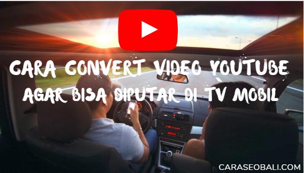 Cara Convert Video Youtube Agar Bisa Diputar Di TV Mobil
