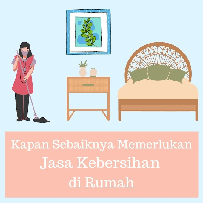 Kapan Sebaiknya Memerlukan Jasa Kebersihan di Rumah