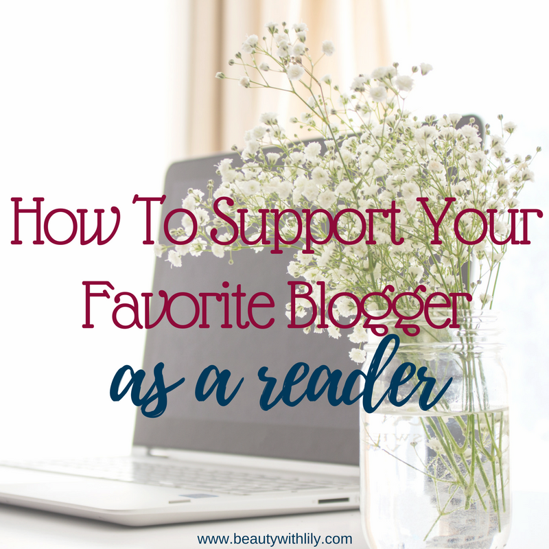 Ways To Support Your Favorite Blogger As A Reader | How To Support Your Favorite Blogger // Beauty With Lily - A West Texas Beauty, Fashion & Lifestyle Blog