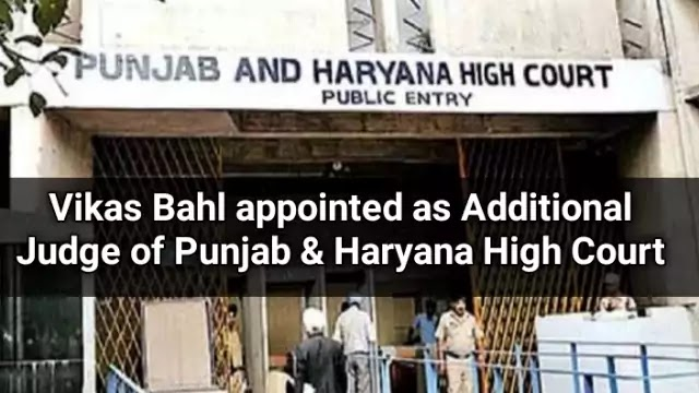 vikas-bahl-appointed-additional-judge-of-punjab-haryana-high-court