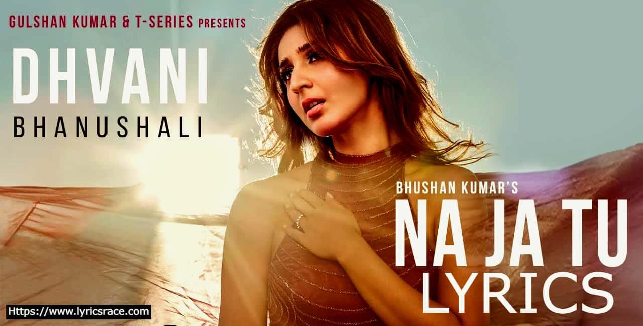 Na Ja Tu Lyrics Song | Dhvani Bhanushali  | Na Ja Tu Lyrics in Hindi