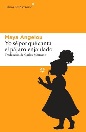 Yo sé por qué canta el pájaro enjaulado - Maya Angelou