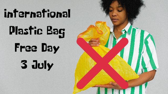 INTERNATIONAL PLASTIC BAG FREE DAY 2020 (3 July) | Today Special Day.