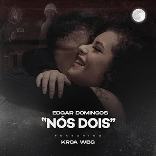 Edgar Domingos ft. Kroa WBG - Nós Dois (R&B) Download 2020