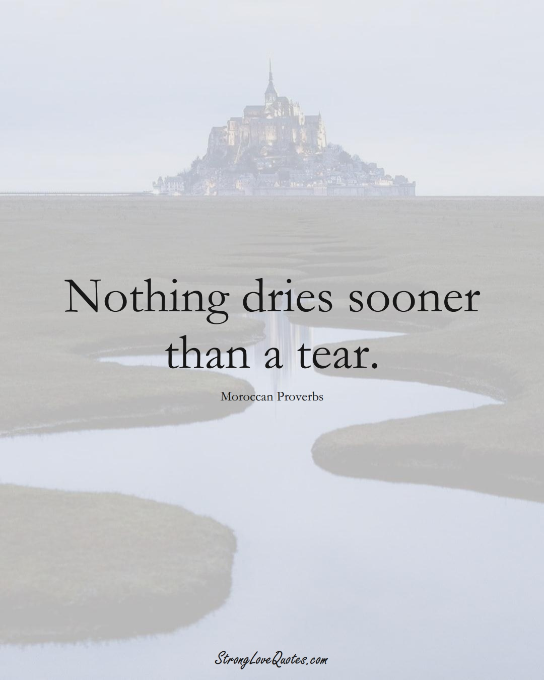 Nothing dries sooner than a tear. (Moroccan Sayings);  #AfricanSayings