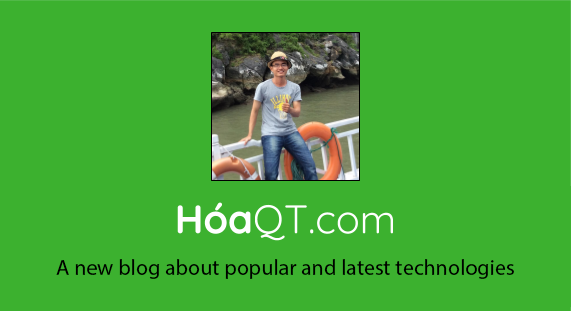 HoaQT.com - The tech blog on popular and new technologies