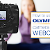 How to Use Your Olympus Camera as a Webcam