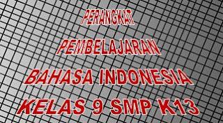 Kali ini admin blog pendidikan terbaru bakal share mengenai PERANGKAT PEMBELAJARAN BAHASA INDONESIA K13 KELAS 9 SMP