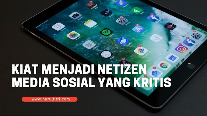 Kiat Menjadi Netizen Media Sosial Yang Kritis