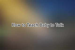 How to Teach Baby to Talk
