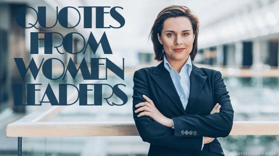 Quotes From Women Leaders. Here comes the Sweetest of it all you have been waiting for. So just enjoy them and make sure you comment at the end of it all.