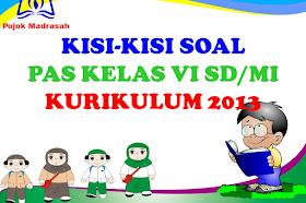 Kisi-kisi Soal PAS/UAS Kelas 6 SD/MI Kurikulum 2013 Tahun 2019-2020