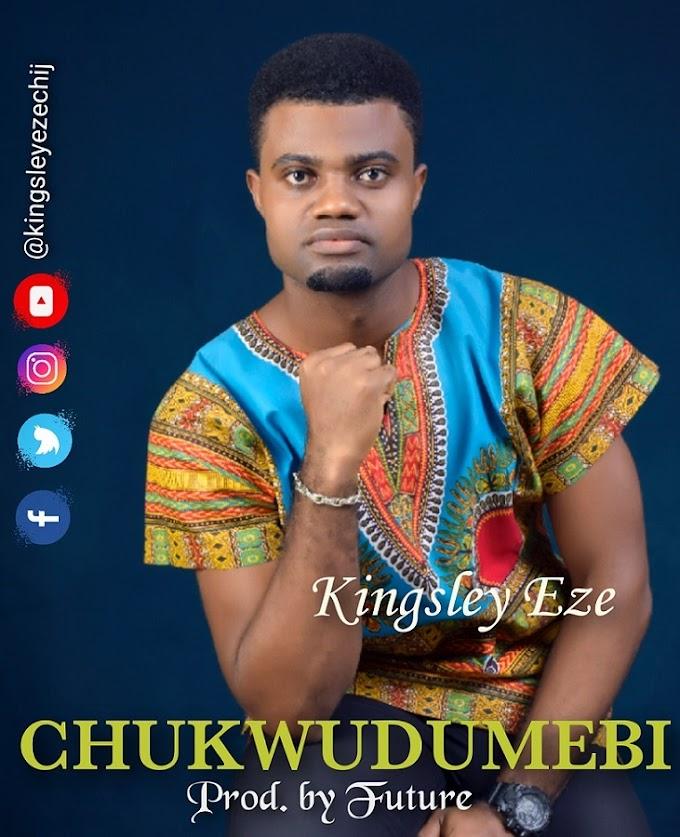 CHUKWU DUMEBI - EZE KINGSLEY || MP3 DOWNLOAD
