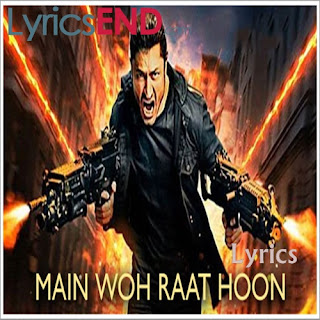 Main Woh Raat Hoon Lyrics Commando 3