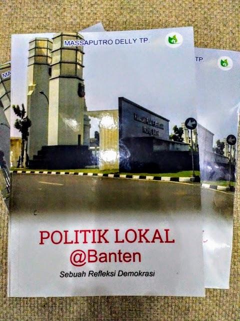 Buku: POLITIK LOKAL @BANTEN: Sebuah Refleksi Demokrasi