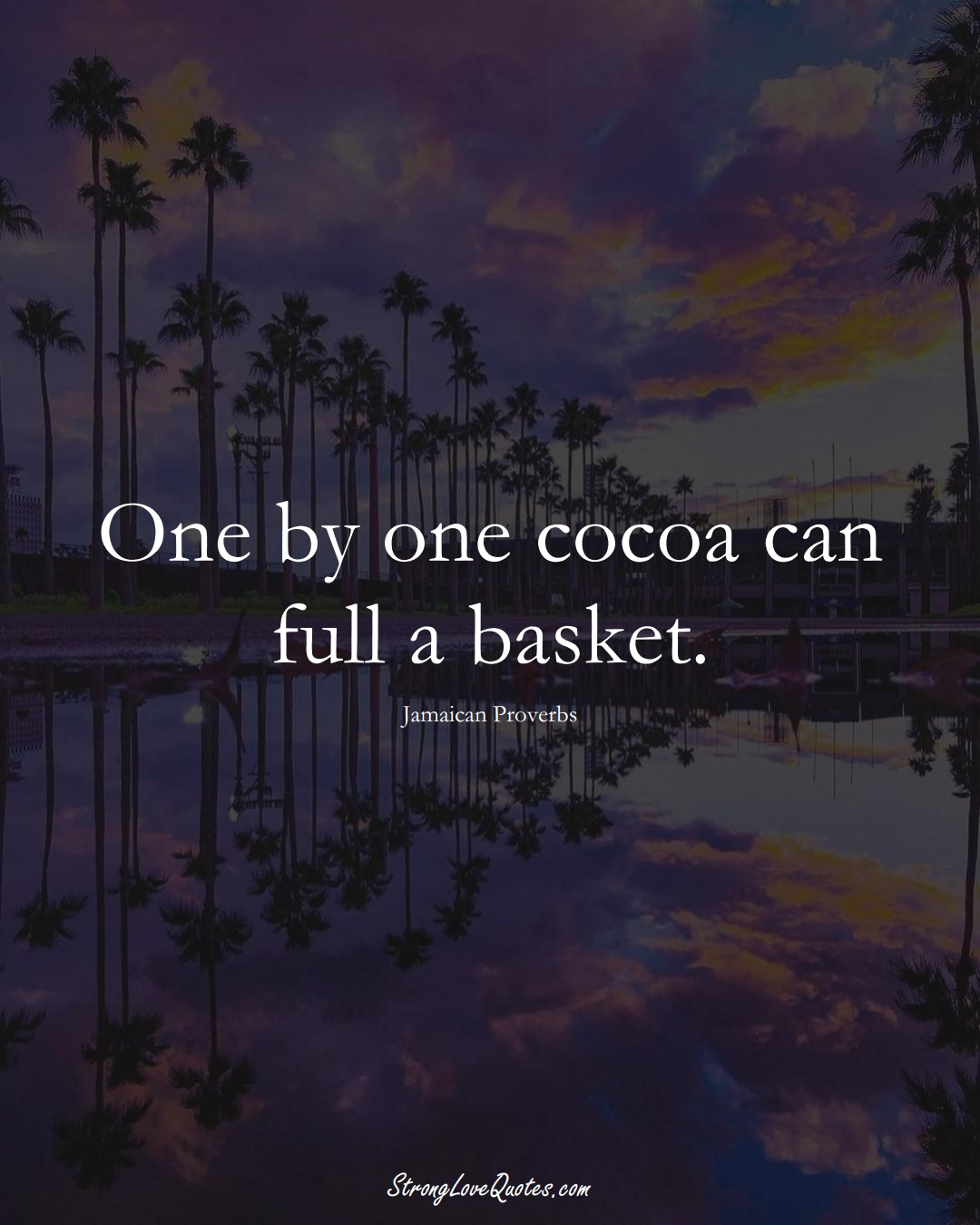 One by one cocoa can full a basket. (Jamaican Sayings);  #CaribbeanSayings