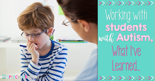 Working with Students with Autism...What I've Learned