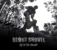 "Blunt Shovel - ""Get in the Ground"""