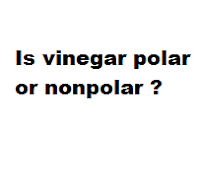 Is vinegar polar or nonpolar ?