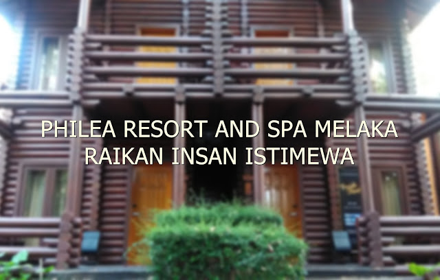 PHILEA RESORT AND SPA MELAKA RAIKAN INSAN ISTIMEWA