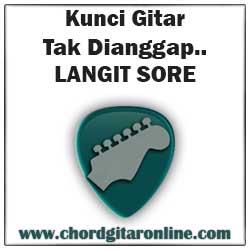 Chord Kunci Gitar Langit Sore Tak Dianggap