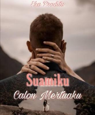 Novel Suamiku Calon Mertuaku Karya Eka Pradita Full Episode