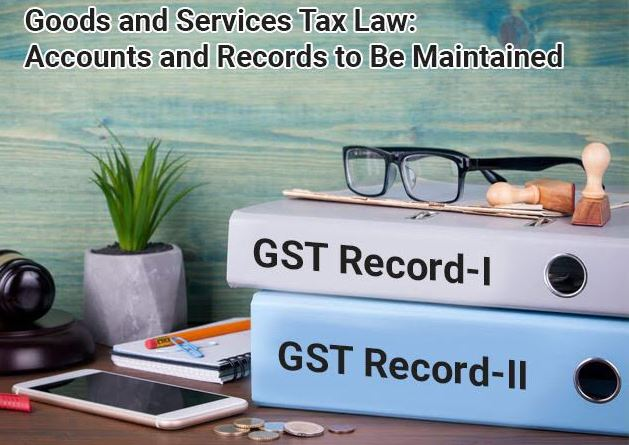 goods and services tax law gst taxes records to maintain