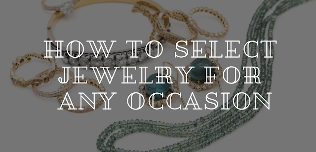 How to select jewelry for any occasion