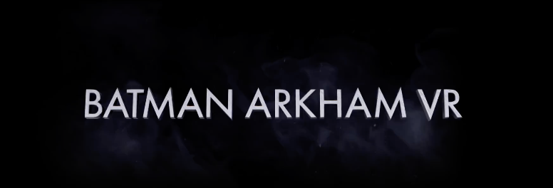 Batman Arkham VR llegará a Oculus Rif y HTC Vive el 25 de abril