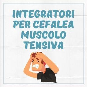 INTEGRATORI PER CAFALEA MUSCOLO TENSIVA
