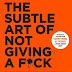 The Subtle Art of Not Giving A F*ck: A Counterintuitive Approach to Living a Good Life Author : Mark Manson