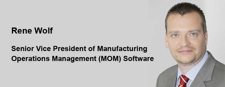 Rene Wolf -   Senior Vice President of Manufacturing Operations Management (MOM) Software