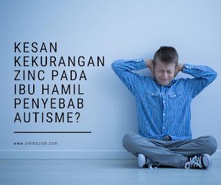 Kesan Kekurangan Zinc Pada Ibu Mengandung Penyebab Autisme
