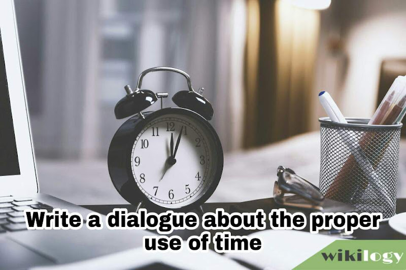 Write a dialogue about the proper use of time