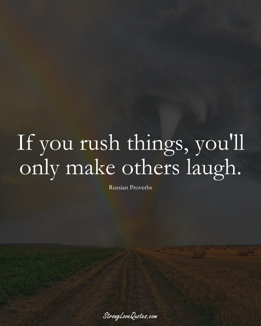 If you rush things, you'll only make others laugh. (Russian Sayings);  #AsianSayings