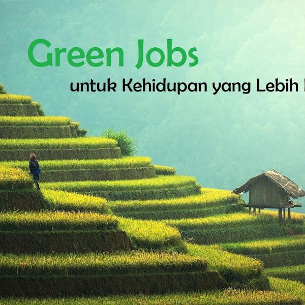 Green Jobs, Peluang Kerja Sekaligus Menjaga Bumi