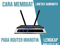 Cara Membuat Limitasi Bandwith Pada Router Mikrotik Lengkap Dengan Gambar!