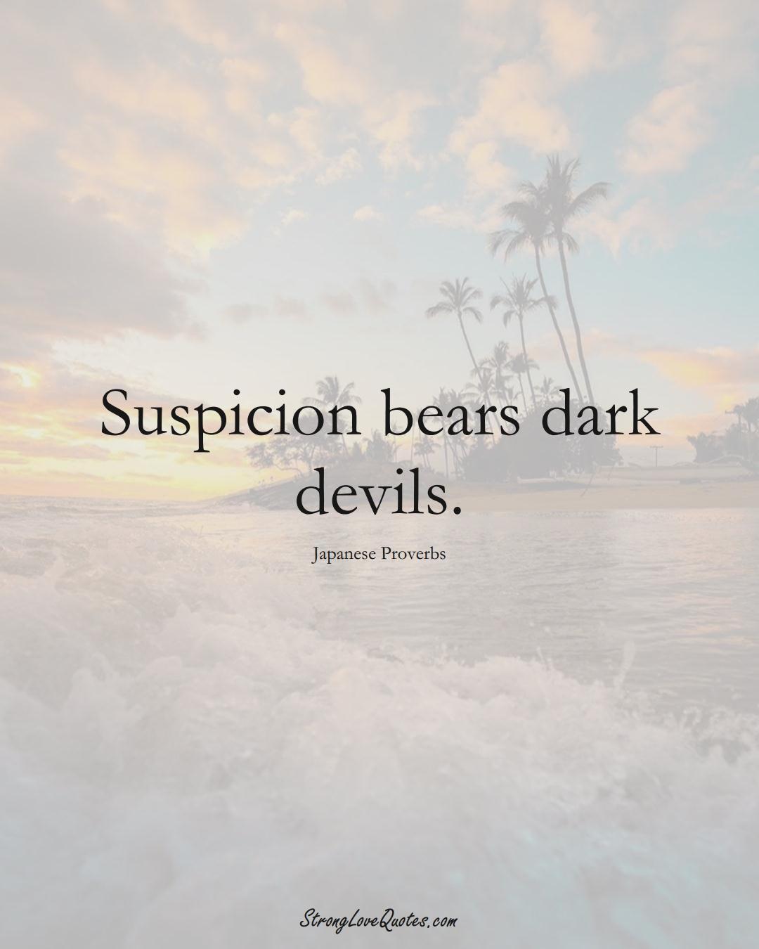 Suspicion bears dark devils. (Japanese Sayings);  #AsianSayings
