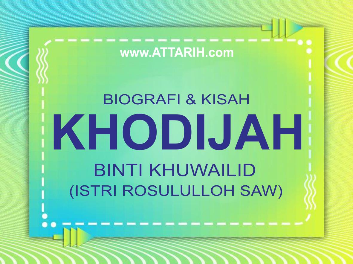 Biografi Khodijah binti Khuwailid Istri Pertama Rosululloh SAW