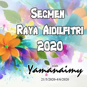 Segmen Raya Aidilfitri 2020 by blogger Yamanaimy